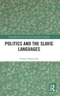 Politics and the Slavic Languages (Routledge Histories of Central and Eastern Europe) Cover Image