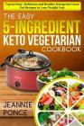 The Easy 5-Ingredient Keto Vegetarian Cookbook: Top 60 Easy, Delicious and Healthy Ketogenic Crock Pot Recipes to Lose Weight Fast Cover Image