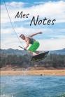 Mes Notes: Carnet de Notes Wakeboard - Format 15,24 x 22.86 cm, 100 Pages - Tendance et Original - Pratique pour noter des Idées Cover Image