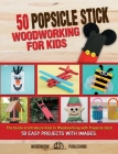 50 Popsicle Stick Woodworking for Kids: The Guide to Introduce Kids to Woodworking with Popsicle Stick. 50 Easy Projects with Images Cover Image