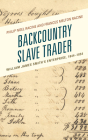 Backcountry Slave Trader: William James Smith's Enterprise, 1844-1854 (New Studies in Southern History) Cover Image
