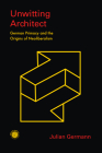 Unwitting Architect: German Primacy and the Origins of Neoliberalism (Emerging Frontiers in the Global Economy) Cover Image