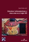 Literatura Latinoamericana Y Otras Artes En El Siglo XXI Cover Image