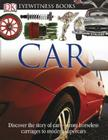 DK Eyewitness Books: Car: Discover the Story of Cars from the Earliest Horseless Carriages to the Modern S Cover Image