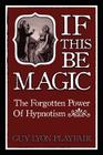 If This Be Magic: The Forgotten Power of Hypnosis Cover Image
