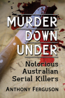Murder Down Under: Notorious Australian Serial Killers Cover Image