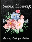 Simple Flowers Coloring Book for Adults: Flower Coloring Book Adults Large Print Easy Coloring Cover Image