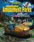 Abandoned Amusement Parks (Scary Places) Cover Image