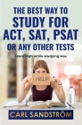 The best way to study for ACT, SAT, PSAT or any other Tests: Score high while studying less Cover Image