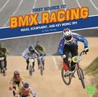 First Source to BMX Racing: Rules, Equipment, and Key Riding Tips (First Sports Source) Cover Image