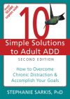 10 Simple Solutions to Adult ADD: How to Overcome Chronic Distraction & Accomplish Your Goals (New Harbinger Ten Simple Solutions) Cover Image