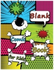 Blank Comic Book for Kids: Create Your Own Comic Book, Variety of Templates for Comic Book Drawing, A Large Notebook and Sketchbook for Kids to U Cover Image