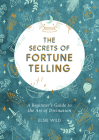 The Secrets of Fortune Telling: A Beginner's Guide to the Art of Divination Cover Image