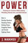 Power Training for Combat, Mma, Boxing, Wrestling, Martial Arts, and Self-Defense: How to Develop Knockout Punching Power, Kicking Power, Grappling Po Cover Image