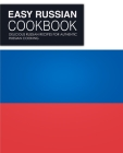 Easy Russian Cookbook: Delicious Russian Recipes for Authentic Russian Cooking Cover Image