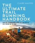The Ultimate Trail Running Handbook: Get fit, confident and skilled-up to go from 5k to 50k Cover Image