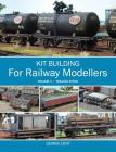 Kit Building for Railway Modellers: Volume 1 - Rolling Stock Cover Image