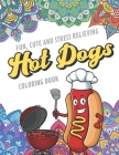 Fun Cute And Stress Relieving Hot Dogs Coloring Book: Find Relaxation And Mindfulness with Stress Relieving Color Pages Made of Beautiful Black and Wh Cover Image