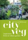 City Veg: Notes from an urban garden Cover Image