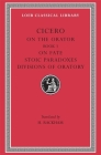 On the Orator: Book 3. on Fate. Stoic Paradoxes. Divisions of Oratory (Loeb Classical Library #349) Cover Image