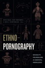 Ethnopornography: Sexuality, Colonialism, and Archival Knowledge Cover Image