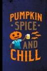 Pumpkin Spice And Chill: Haunted Spooky Halloween Party Scary Hallows Eve All Saint's Day Celebration Gift For Celebrant And Trick Or Treat (6