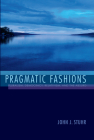 Pragmatic Fashions: Pluralism, Democracy, Relativism, and the Absurd (American Philosophy) Cover Image