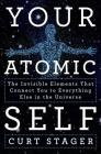 Your Atomic Self: The Invisible Elements That Connect You to Everything Else in the Universe Cover Image