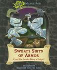 Sweaty Suits of Armor: Could You Survive Being a Knight? (Ye Yucky Middle Ages (Library)) Cover Image