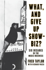 What, and Give Up Showbiz?: Six Decades in the Music Business Cover Image