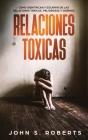 Relaciones Tóxicas: Cómo Identificar y Escapar de las Relaciones Tóxicas, Peligrosas y Dañinas Cover Image