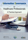 Information Governance for Healthcare Professionals: A Practical Approach (Himss Book) Cover Image