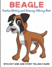 Beagle Creative Writing And Drawing Coloring Book With Dot Grid And Telling Pages: Bring Your Imagination to Life with this Dog Breed Activity and Col Cover Image