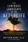 The Luminous Landscape of the Afterlife: Jordan's Message to the Living on What to Expect after Death Cover Image