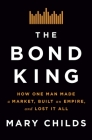 The Bond King: How One Man Made a Market, Built an Empire, and Lost It All Cover Image