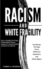Racism and White Fragility: How to Handle the People Multicultural Society, impacts of cynical mindset on racism in America. Psychology, privilege Cover Image