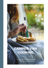 Camper Van Cooking: From Quick Fixes to Family Feasts, 70 Recipes, All on the Move Cover Image