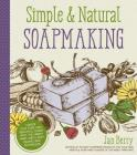 Simple & Natural Soapmaking: Create 100% Pure and Beautiful Soaps with The Nerdy Farm Wife's Easy Recipes and Techniques Cover Image