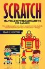 Scratch: Manuale di programmazione per ragazzi; Una guida completa per creare giochi divertenti. Include semplici tecniche per Cover Image