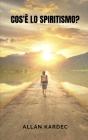 Cos'è lo spiritismo?: Un libro per iniziare la conoscenza dell'altro mondo Cover Image