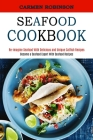 Seafood Cookbook: Re-imagine Seafood With Delicious and Unique Catfish Recipes (Become a Seafood Expert With Seafood Recipes) Cover Image
