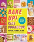 Bake Up! Kids Cookbook: Go from Beginner to Pro with 60 Recipes and Essential Techniques Cover Image