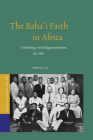 The Baha'i Faith in Africa: Establishing a New Religious Movement, 1952-1962 (Studies of Religion in Africa #39) Cover Image