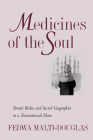 Medicines of the Soul: Female Bodies and Sacred Geographies in a Transnational Islam Cover Image