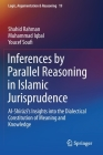Inferences by Parallel Reasoning in Islamic Jurisprudence: Al-Shīrāzī's Insights Into the Dialectical Constitution of Meaning and Knowl (Logic #19) Cover Image