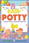 Easy Potty!: Toilet Training for Toddlers in 3 Days or Less. Potty Train Boys and Girls in a Few Simple Steps, Save Time/Energies & Cover Image