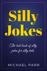 Silly Jokes: The best book of silly jokes for silly kids Cover Image