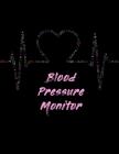 Blood Pressure Monitor: Blood Pressure Tracker - Hypertension Log - Silent Killer Logbook - Systolic Diastolic Measurement - Blood Sugar Track Cover Image