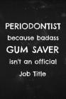Periodontist because Badass gum saver isn't an Official Job title: Funny quote on cover for periodontists Cover Image