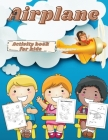 Airplane Activity Book for Kids: Activity book for kids A Fun Kid Workbook Game For Learning, Planes Coloring, Dot to Dot, Mazes, and More! Cover Image